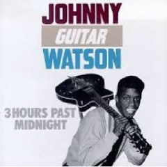 3 Hours Past Midnight - Johnny Guitar Watson