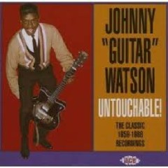 Untouchable - The Classic 1959 - 1966 Recordings (CD 1) - Johnny Guitar Watson