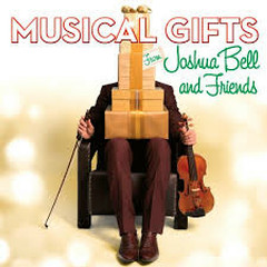 Musical Gifts From Joshua Bell And Friends - Joshua Bell,Various Artists