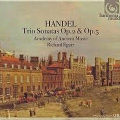 Handel - Trio Sonatas Op. 2 & Op. 5 CD 1 (No. 1) - Richard Egarr,Academy Of Ancient Music
