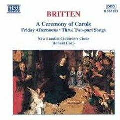 Britten - A Ceremony Of Carols, Friday Afternoons (No. 1) - Ronald Corp,New London Children's Choir