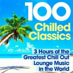 100 Chilled Classics 3 Hours Of The Greatest Chill Out Lounge Music In The World (No. 1)