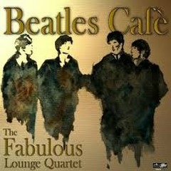 Beatles Cafe - The Fabulous Lounge Quartet