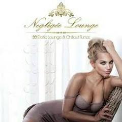 Negligée Lounge - 30 Erotic Lounge & Chillout Tunes (No. 3)