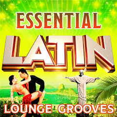 Essential Latin Lounge Grooves - The Top 30 Best Latin Classics (No. 1)