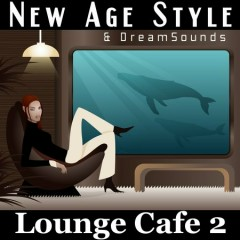 New Age Style & DreamSounds - Lounge Cafe 2 (No. 1)