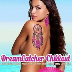 Dreamcatcher Chillout Best Sensual Lounge Music from Ambient Ibiza Chill to Jazzy Downbeat (No. 3)