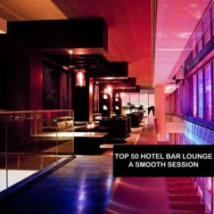 Top 50 Hotel Bar Lounge (A Smooth Session) (No. 2)