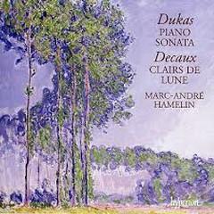 Dukas - Piano Sonata; Decaux - Clairs de Lune - Marc-André Hamelin