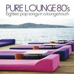 Pure Lounge 80's (Eighties' Pop Songs In Al Lounge Touch) (No. 2)