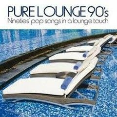 Pure Lounge 90's (Nineties' Pop Songs In Al Lounge Touch) (No. 2)