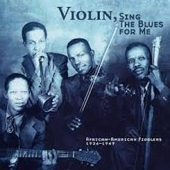 Violin, Sing The Blues For Me - African - American Fiddlers 1926 - 1949 (No. 1)