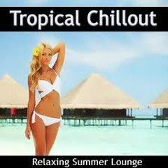 Tropical Chillout - Relaxing Summer Lounge (No. 1)