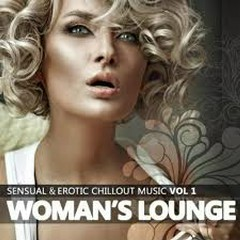 Woman's Lounge Vol. 1 - Sensual & Erotic Chillout Music (No. 1)