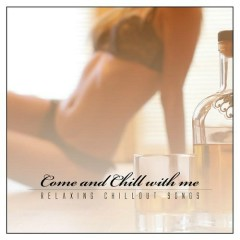 Come And Chill With Me - Relaxing Chillout Songs (No. 1)