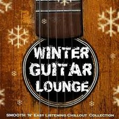 Winter Guitar Lounge Smooth N Easy Listening Chillout Collection
