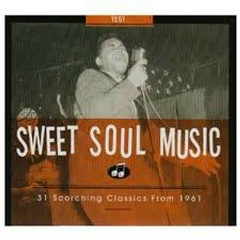 Sweet Soul Music - 31 Scorching Classics From 1961 (No. 1)