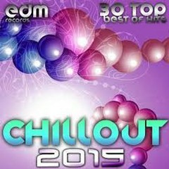 Chillout 2015 Best of 30 Top Hits Lounge Ambient Downtempo Chill Psychill Psybient Trip Hop (No. 1)