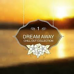 Dream Away - Chill Out Collection, Vol. 1 (No. 1)