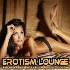Erotism Lounge Passionate Chillout Music For Sexy Nightlife And Making Love