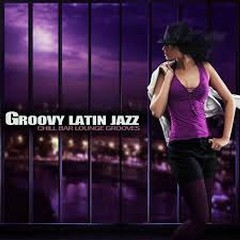 Groovy Latin Jazz (Chill Bar Lounge Grooves)