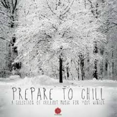 Prepare to Chill - A Selection Of Chillout Music For Your Winter (No. 1)