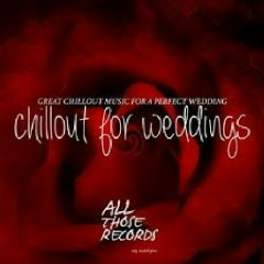 Chillout For Weddings - Great Chillout Music For A Perfect Wedding (No. 2)