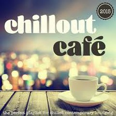 Chillout Café - The Perfect Playlist For Chilled Contemporary Lounging (No. 2)