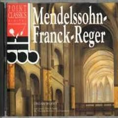 Mendelssohn - Franck - Reger - Organ Works