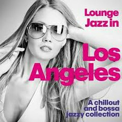 Lounge Jazz In Los Angeles (A Chillout And Bossa Jazzy Collection) (No. 1)