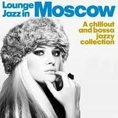 Lounge Jazz In Moscow (A Chillout And Bossa Jazzy Collection) (No. 1)