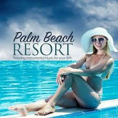 Palm Beach Resort Relaxing Instrumental Music For Your Spa