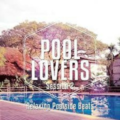 Pool Lovers Ibiza Session Vol 2 Relaxing Poolside Beats (No. 1)