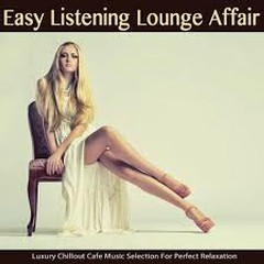 Easy Listening Lounge Affair Luxury Chillout Cafe Music Selection For Perfect Relaxation (No. 1)