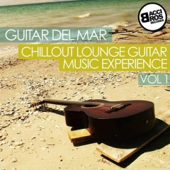 Guitar del Mar - Chillout Lounge Guitar Music Experience Vol 1