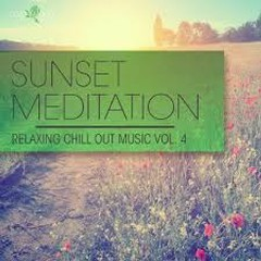 Sunset Meditation - Relaxing Chill Out Music, Vol. 4 (No. 1)