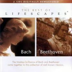 The Best Of Lifescapes - Bach & Beethoven CD 1