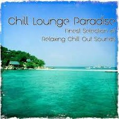 Chill Lounge Paradise Finest Selection Of Relaxing Chill Out Sounds