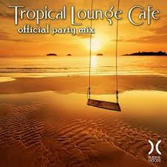 Tropical Lounge Cafe - Official Party Mix