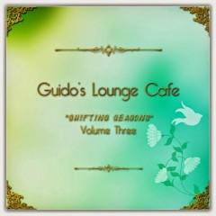 Guido's Lounge Cafe, Vol. 3 - Shifting Seasons