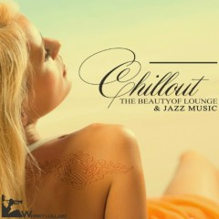 Chillout The Beauty Of Lounge & Jazz Music (No. 3)