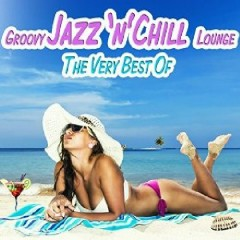 The Very Best Of Groovy Jazz 'N' Chill Lounge
