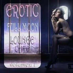 Erotic Full Moon Lounge Cafe Vol. 1 - Sexy Uptempo Lounge Pearls (No. 2)