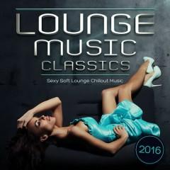 Lounge Music Classics 2016 Sexy Soft Lounge Chillout Music (No. 1)