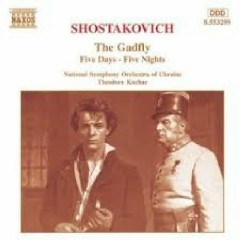 Shostakovich - The Gadfly; Five Days - Five Nights - Theodore Kuchar,National Symphony Orchestra of Ukraine