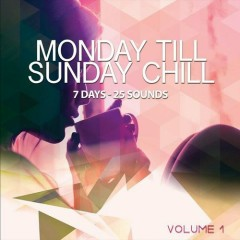 Monday Till Sunday Chill Vol 1 - 7 Days 25 Sounds (No. 1)