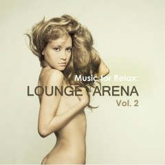 Music For Relax Lounge Arena Vol 2 (No. 3)