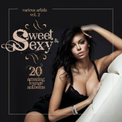 Sweet And Sexy - 20 Amazing Lounge Anthems Vol. 2 (No. 2)