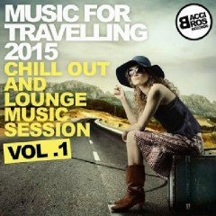 Music For Travelling 2015 Chill Out And Lounge Music Session Vol 1 (No. 2)