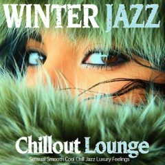Winter Jazz Lounge Chillout Sensual Smooth Cool Chill Jazz Luxury Feelings